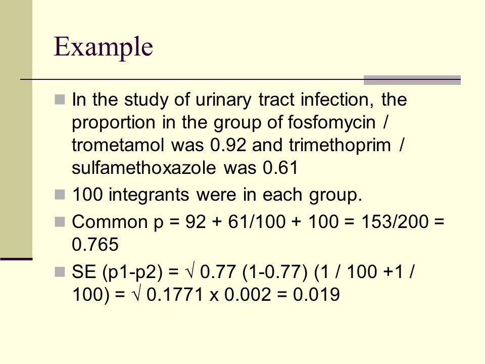 Example In the study of urinary tract infection, the proportion in the group of fosfomycin / trometamol was 0.92 and trimethoprim / sulfamethoxazole was 0.61 100 integrants were in each group.
