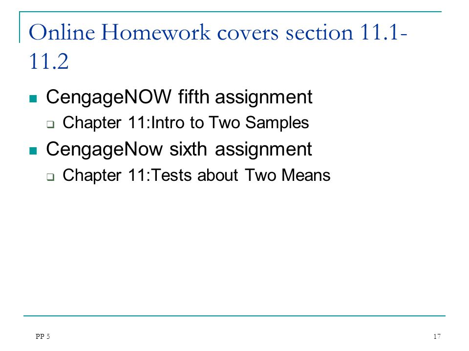 PP 5 17 Online Homework covers section 11.1- 11.2 CengageNOW fifth assignment  Chapter 11:Intro to Two Samples CengageNow sixth assignment  Chapter