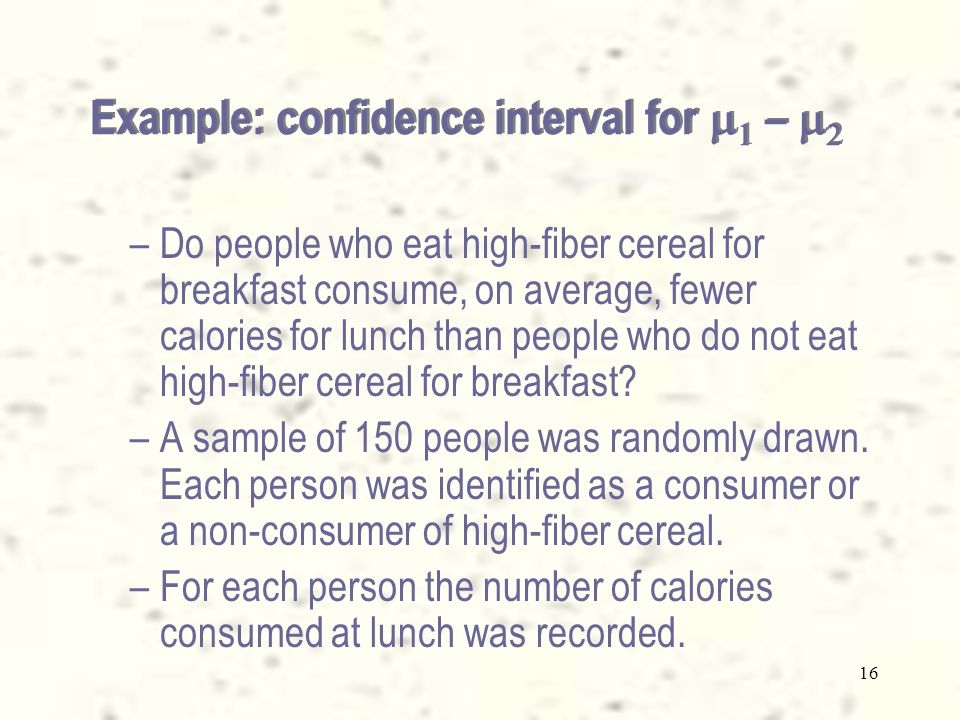 16 –Do people who eat high-fiber cereal for breakfast consume, on average, fewer calories for lunch than people who do not eat high-fiber cereal for breakfast.