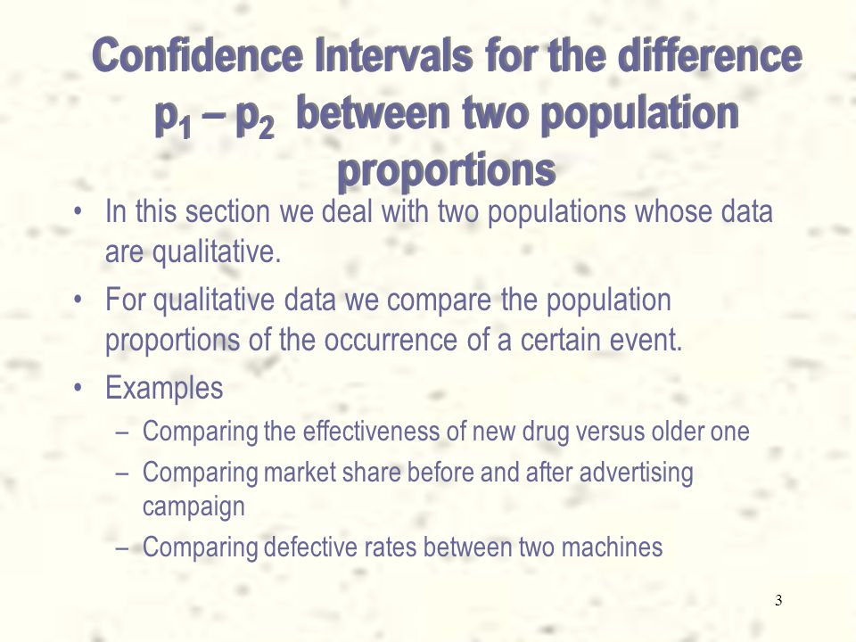 3 Confidence Intervals for the difference p 1 – p 2 between two population proportions In this section we deal with two populations whose data are qua