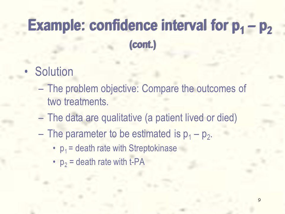 9 Solution –The problem objective: Compare the outcomes of two treatments.