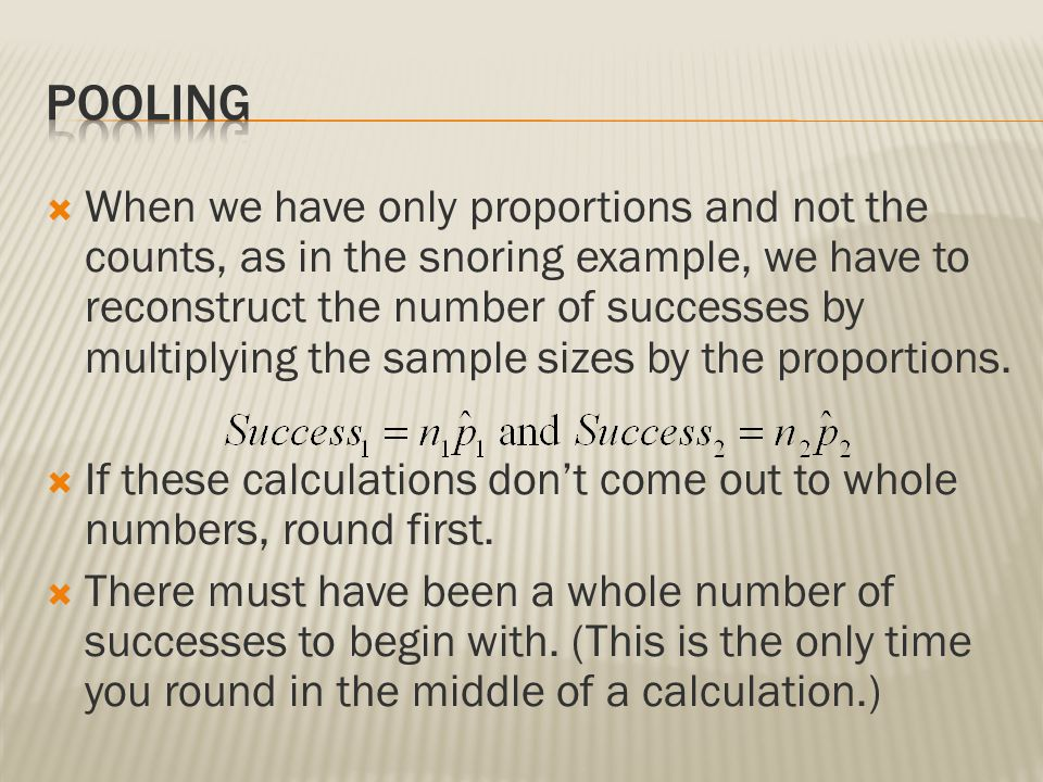  When we have only proportions and not the counts, as in the snoring example, we have to reconstruct the number of successes by multiplying the sampl