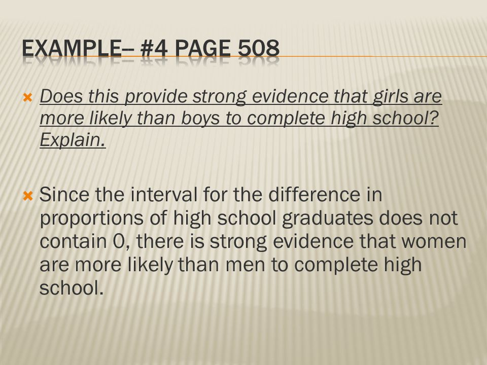  Does this provide strong evidence that girls are more likely than boys to complete high school? Explain.  Since the interval for the difference in