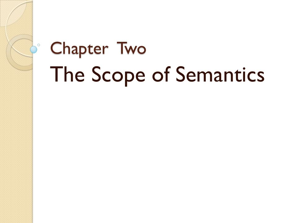 Chapter Two Chapter Two The Scope of Semantics