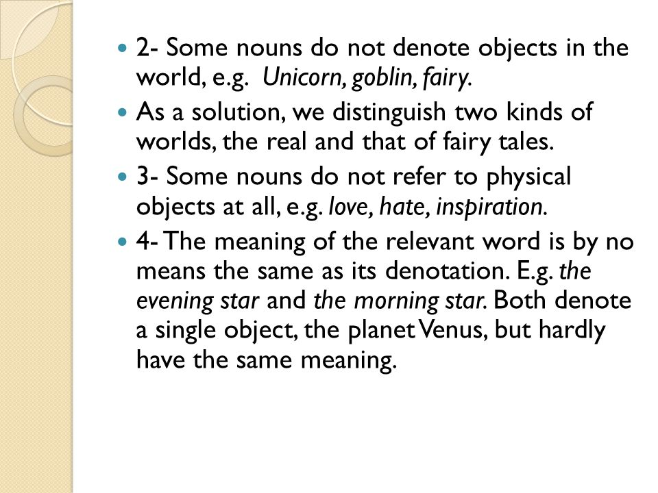 2- Some nouns do not denote objects in the world, e.g.