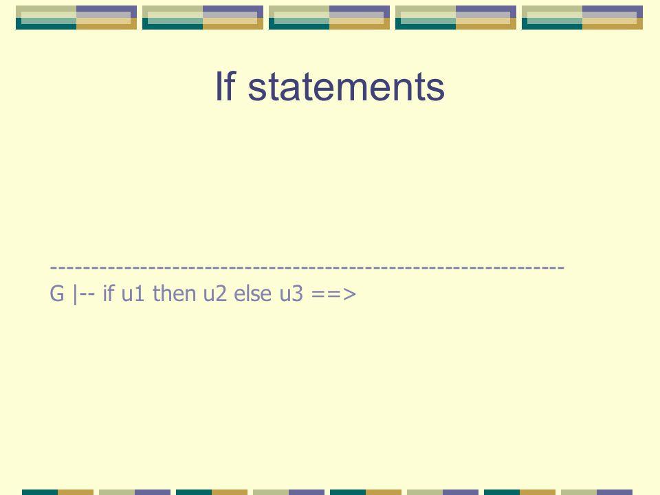 If statements ---------------------------------------------------------------- G |-- if u1 then u2 else u3 ==>
