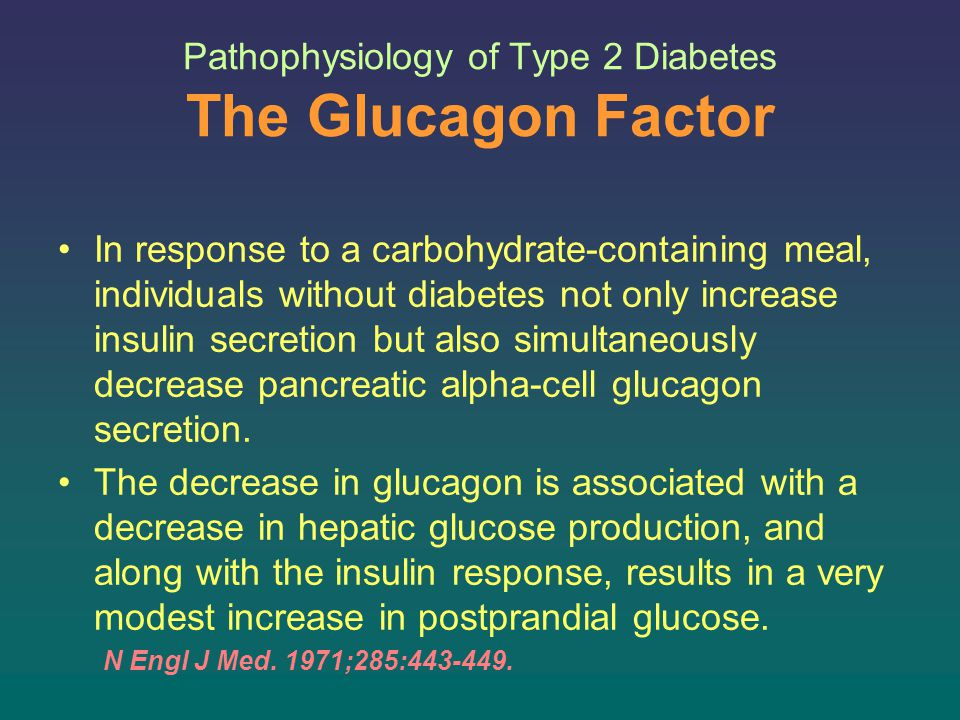 Pathophysiology of Type 2 Diabetes The Glucagon Factor In contrast, the glucagon secretion in type 2 diabetics is not decreased, and may even be paradoxically increased.