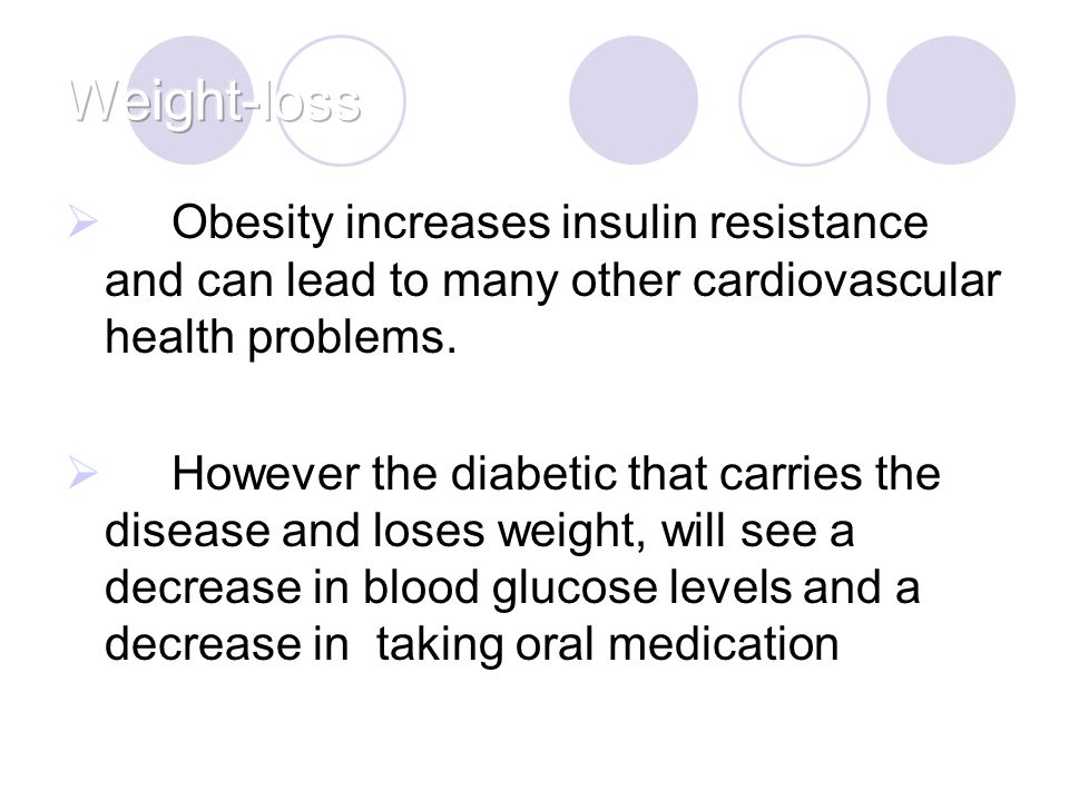  Obesity increases insulin resistance and can lead to many other cardiovascular health problems.