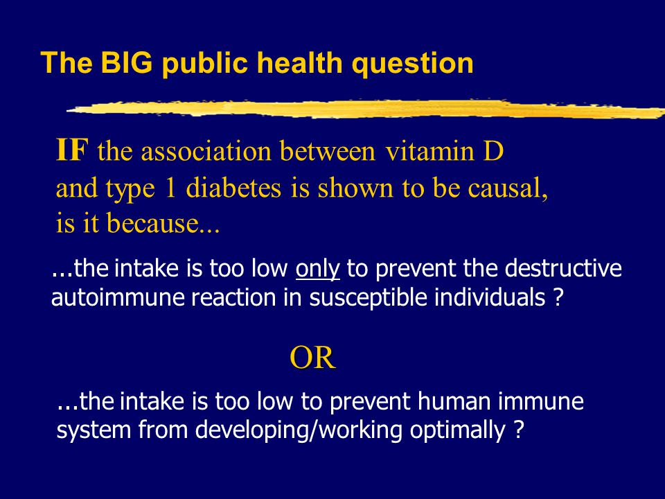 The BIG public health question...the intake is too low only to prevent the destructive autoimmune reaction in susceptible individuals ?...the intake is too low to prevent human immune system from developing/working optimally .