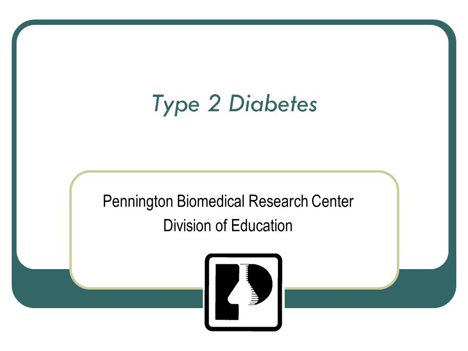 Type 2 Diabetes Pennington Biomedical Research Center Division of Education
