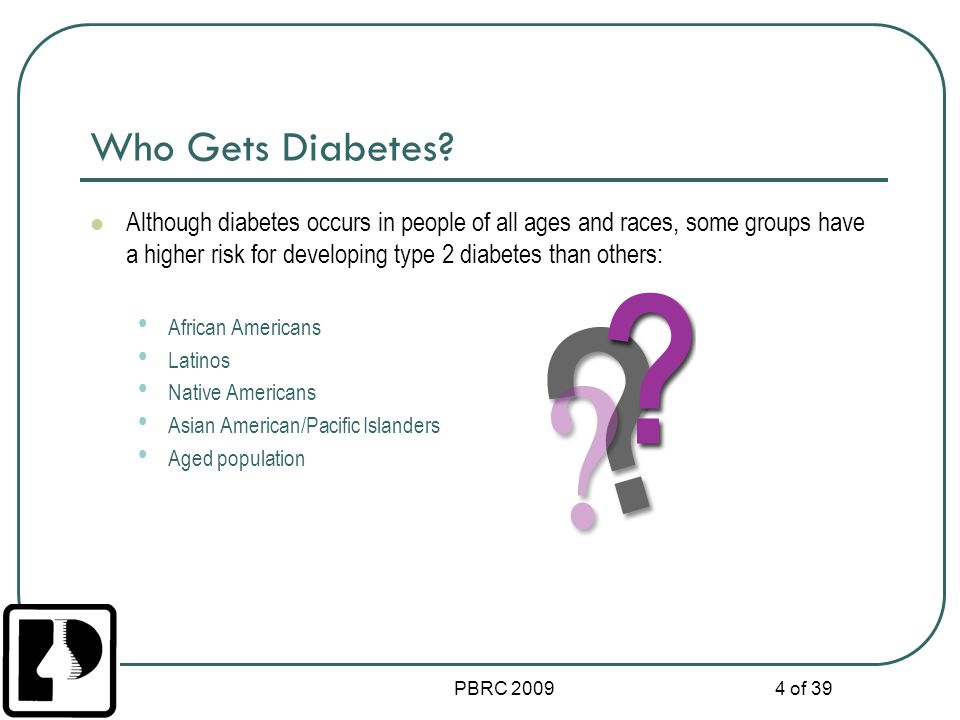 PBRC 2009 5 of 39 Conditions that can arise from Type 2 DM Hypoglycemia Hyperglycemia Hyperosmolar Hyperglycemic Nonketotic Syndrome (HHNS)