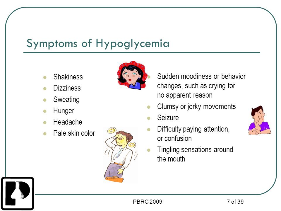 PBRC 2009 7 of 39 Symptoms of Hypoglycemia Shakiness Dizziness Sweating Hunger Headache Pale skin color Sudden moodiness or behavior changes, such as