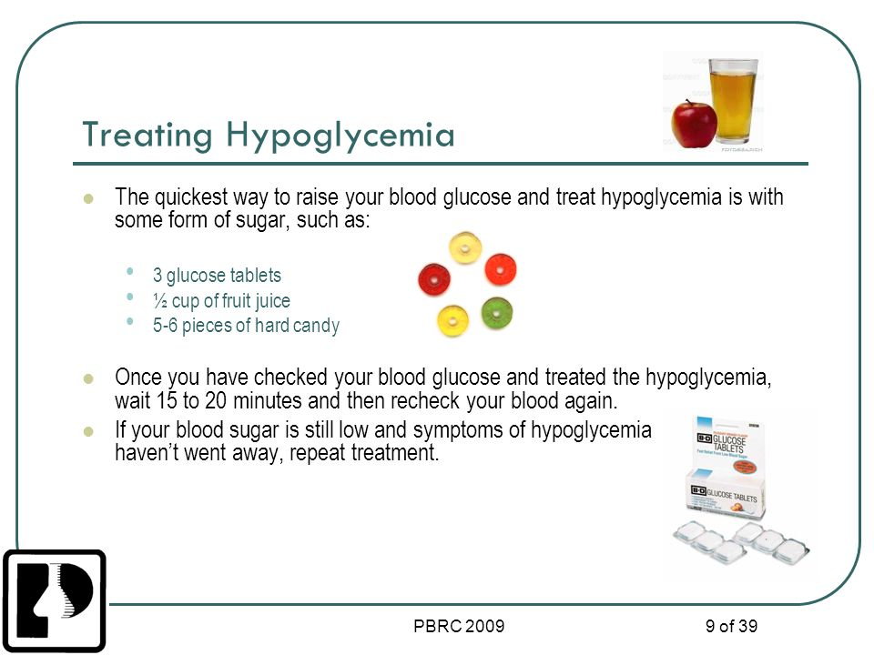 PBRC 2009 10 of 39 Importance of Quick Treatment If hypoglycemia is not treated quickly enough, you could pass out.