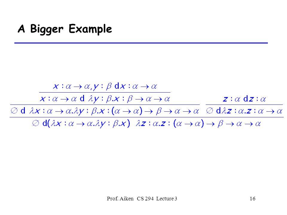Prof. Aiken CS 294 Lecture 316 A Bigger Example