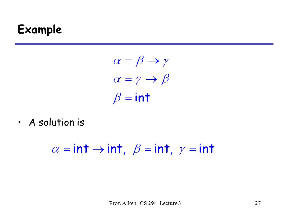 Prof. Aiken CS 294 Lecture 327 Example A solution is