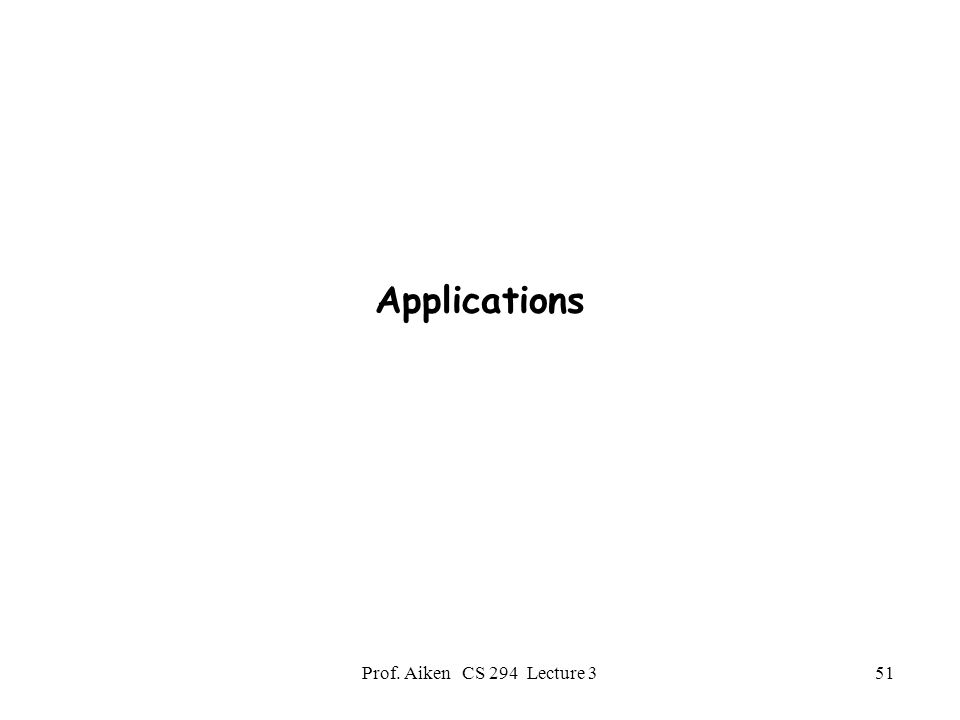 Prof. Aiken CS 294 Lecture 351 Applications