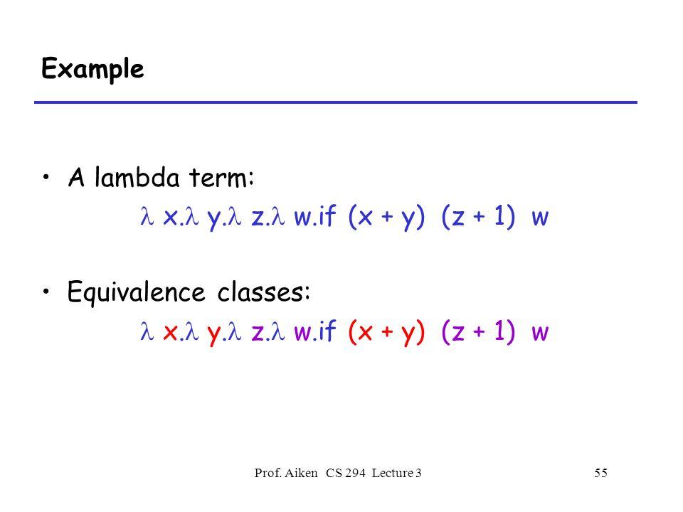 Prof. Aiken CS 294 Lecture 355 Example A lambda term: x.