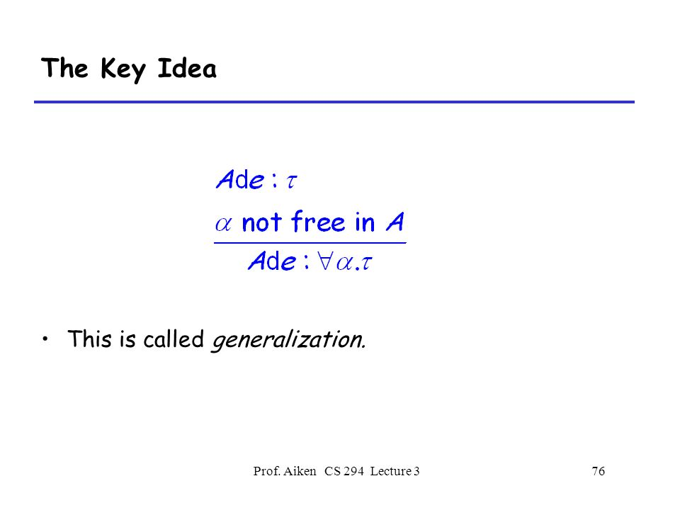 Prof. Aiken CS 294 Lecture 376 The Key Idea This is called generalization.