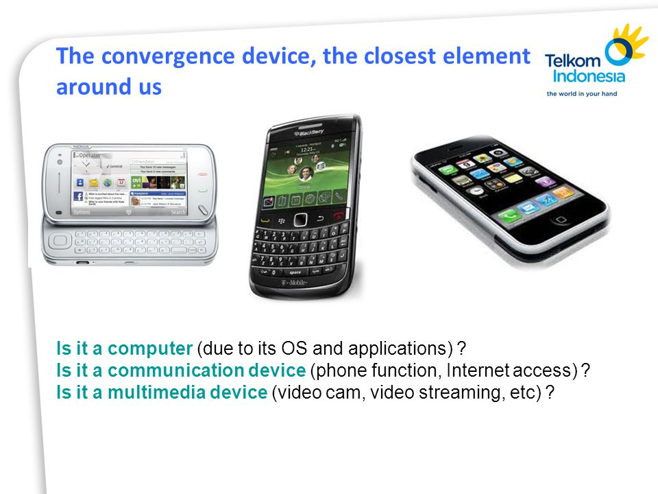 The convergence device, the closest element around us Is it a computer (due to its OS and applications) .