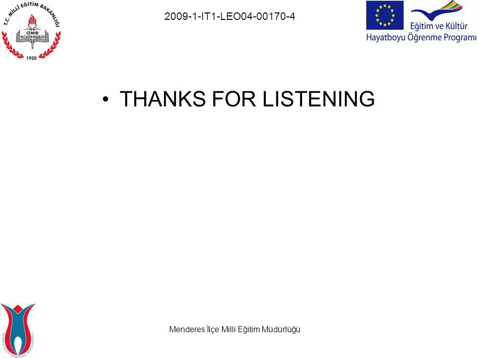 Menderes İlçe Milli Eğitim Müdürlüğü 2009-1-IT1-LEO04-00170-4 THANKS FOR LISTENING