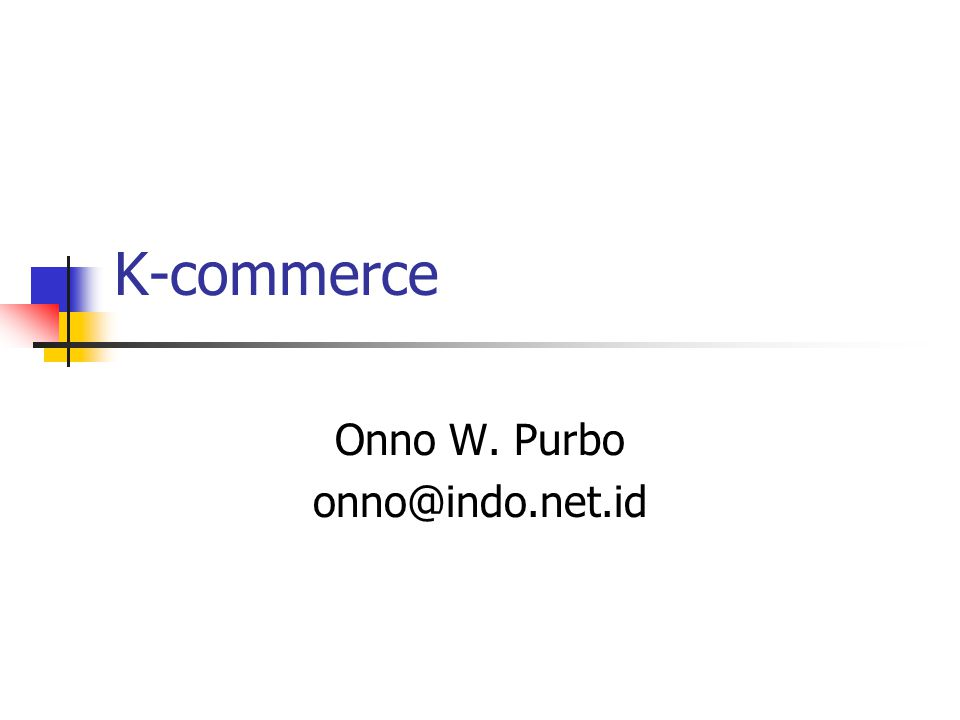 K-commerce Onno W. Purbo onno@indo.net.id