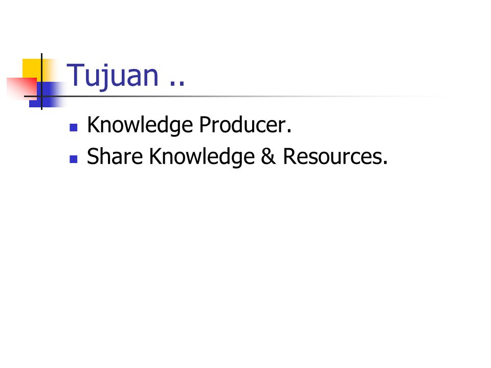 Tujuan.. Knowledge Producer. Share Knowledge & Resources.