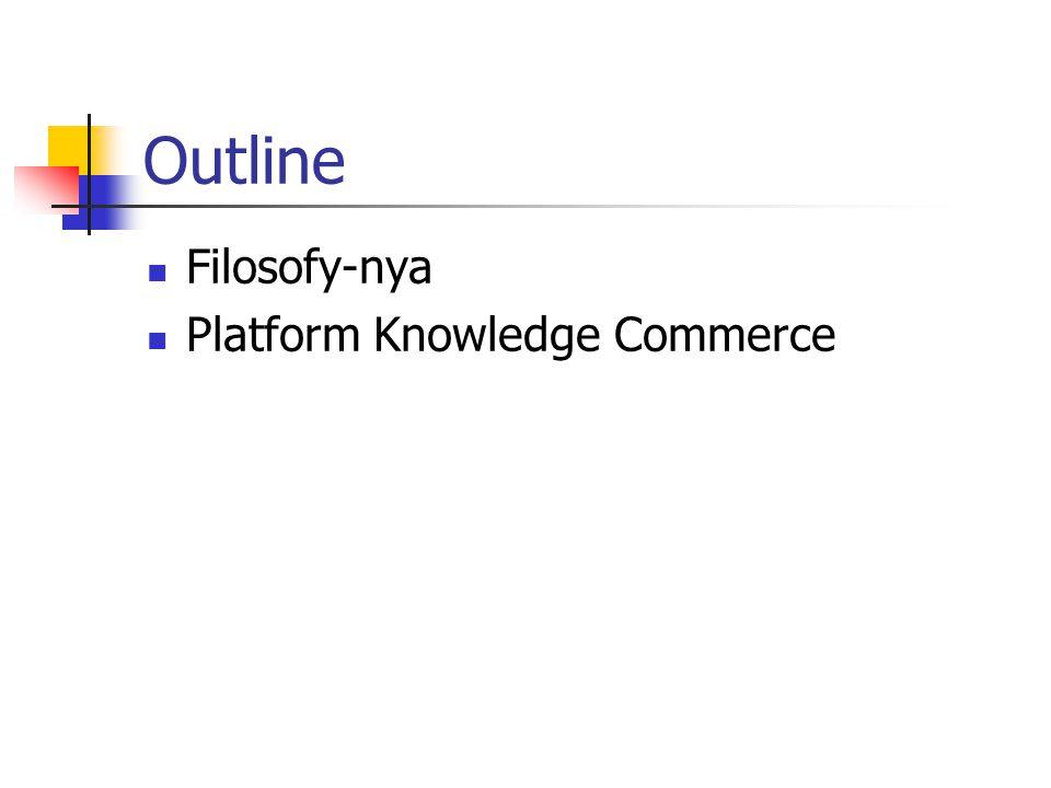 Outline Filosofy-nya Platform Knowledge Commerce