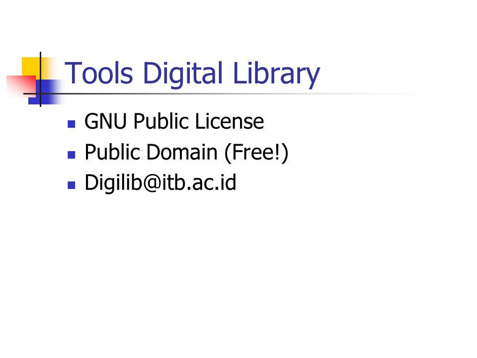 Tools Digital Library GNU Public License Public Domain (Free!) Digilib@itb.ac.id