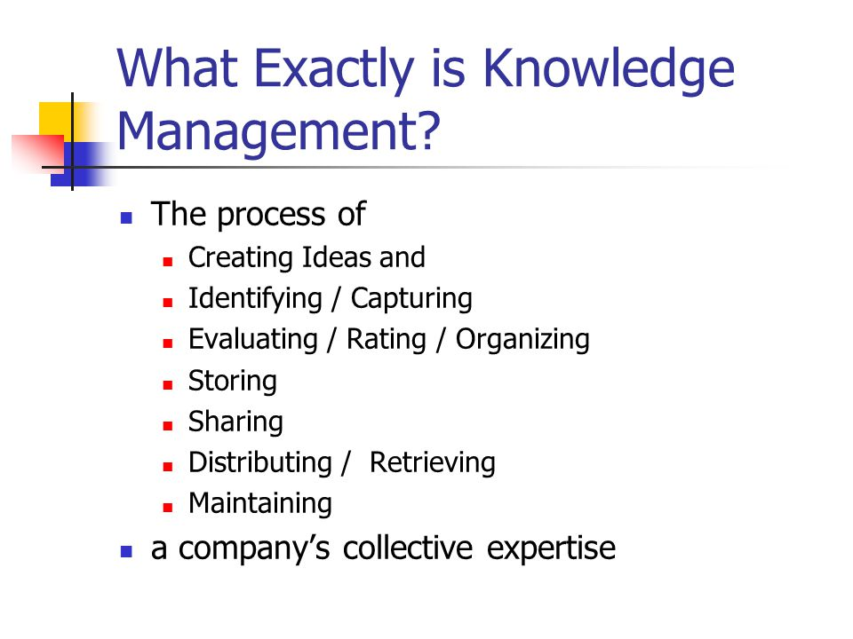 What Exactly is Knowledge Management.