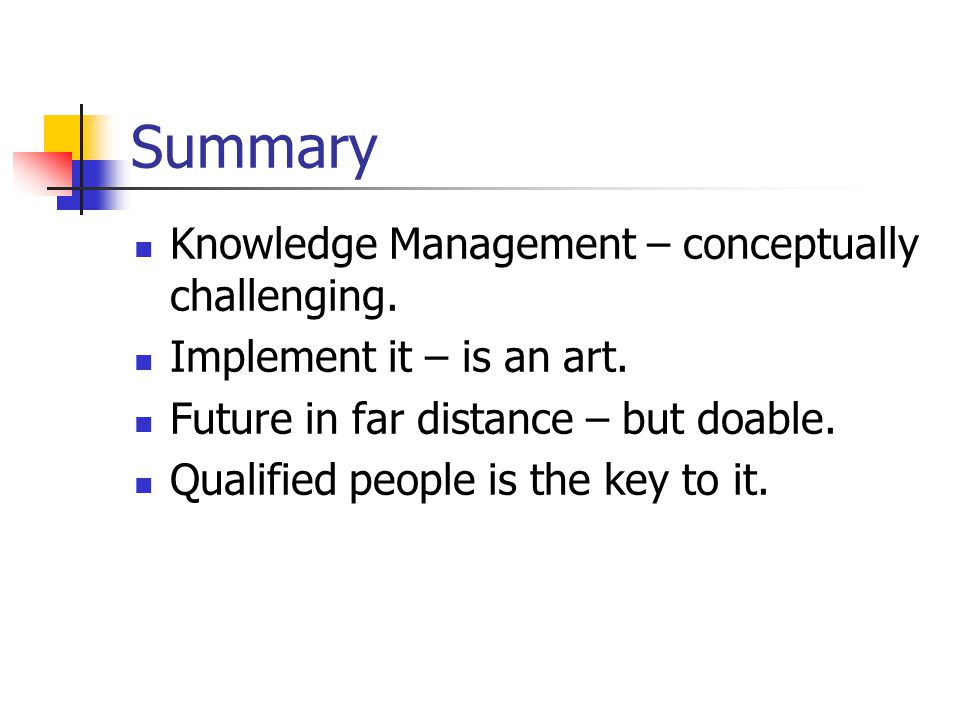 Summary Knowledge Management – conceptually challenging.