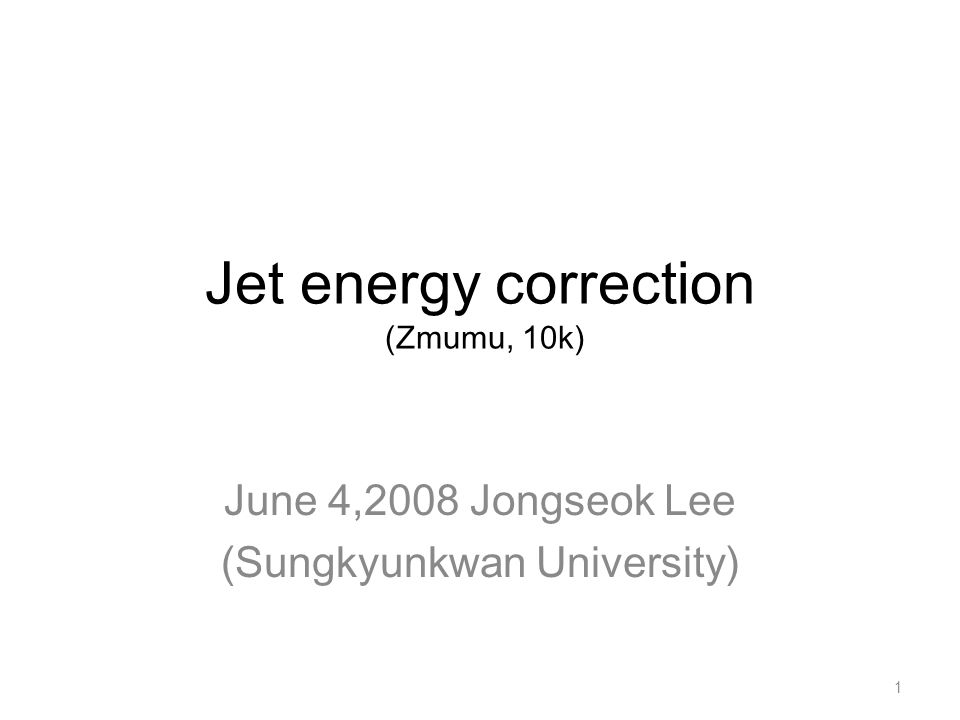 Jet energy correction (Zmumu, 10k) June 4,2008 Jongseok Lee (Sungkyunkwan University) 1