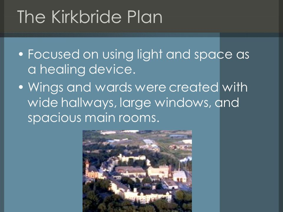 The Kirkbride Plan Focused on using light and space as a healing device.
