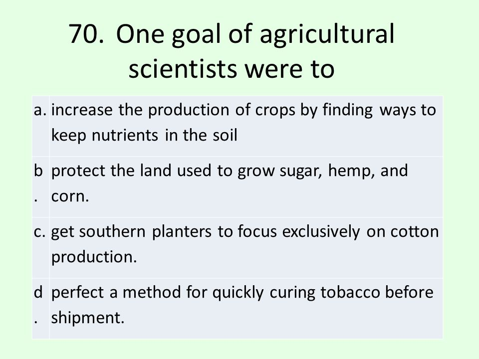 a.increase the production of crops by finding ways to keep nutrients in the soil
