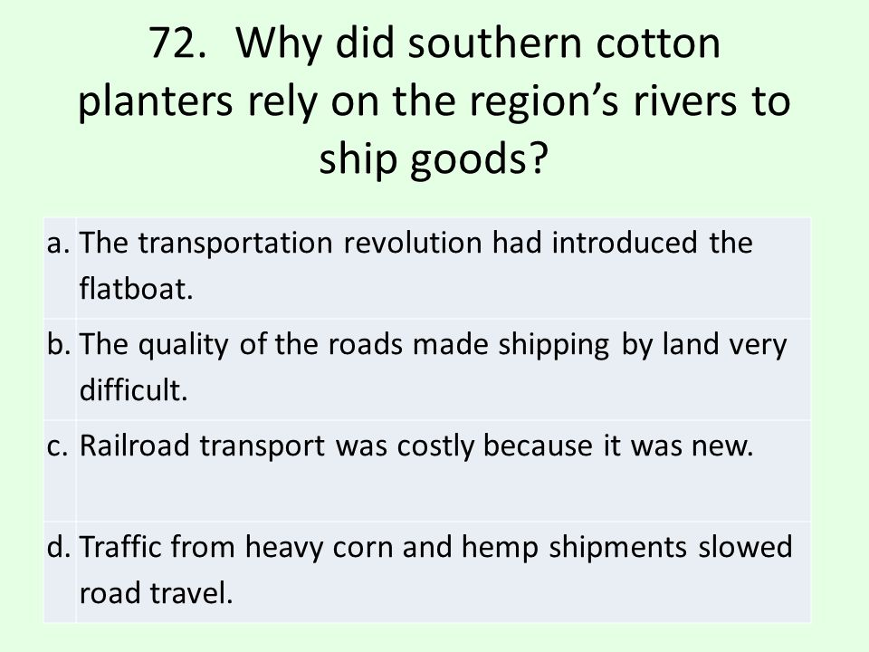 b.The quality of the roads made shipping by land very difficult.