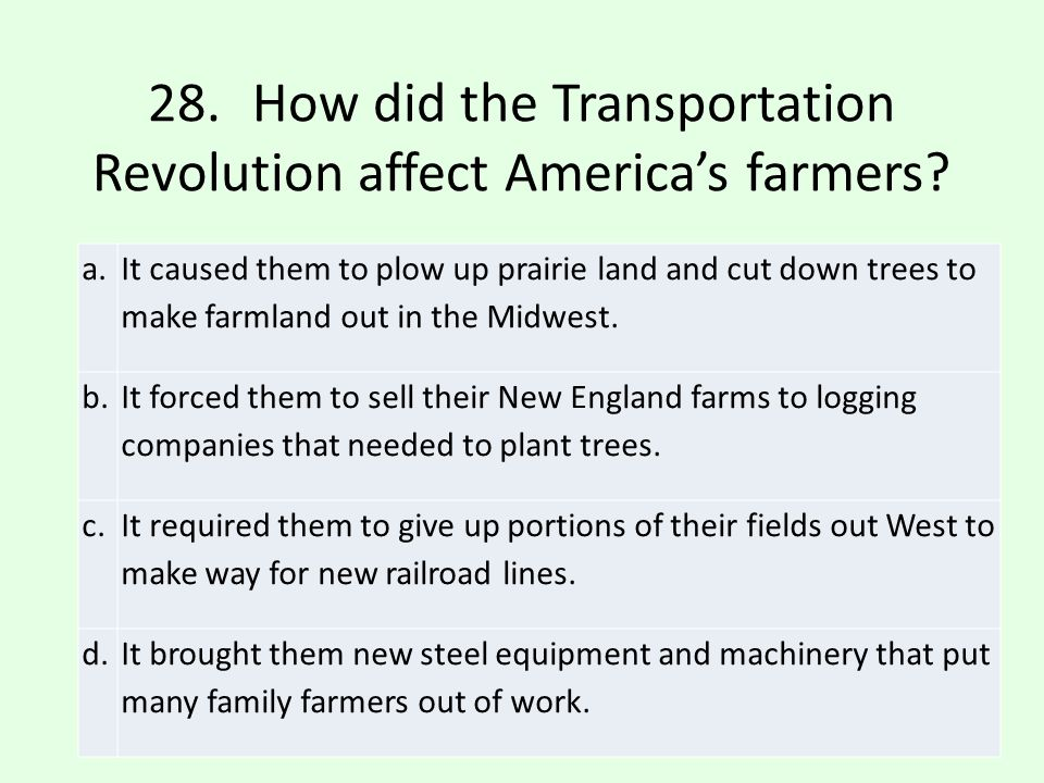 a.It caused them to plow up prairie land and cut down trees to make farmland out in the Midwest.