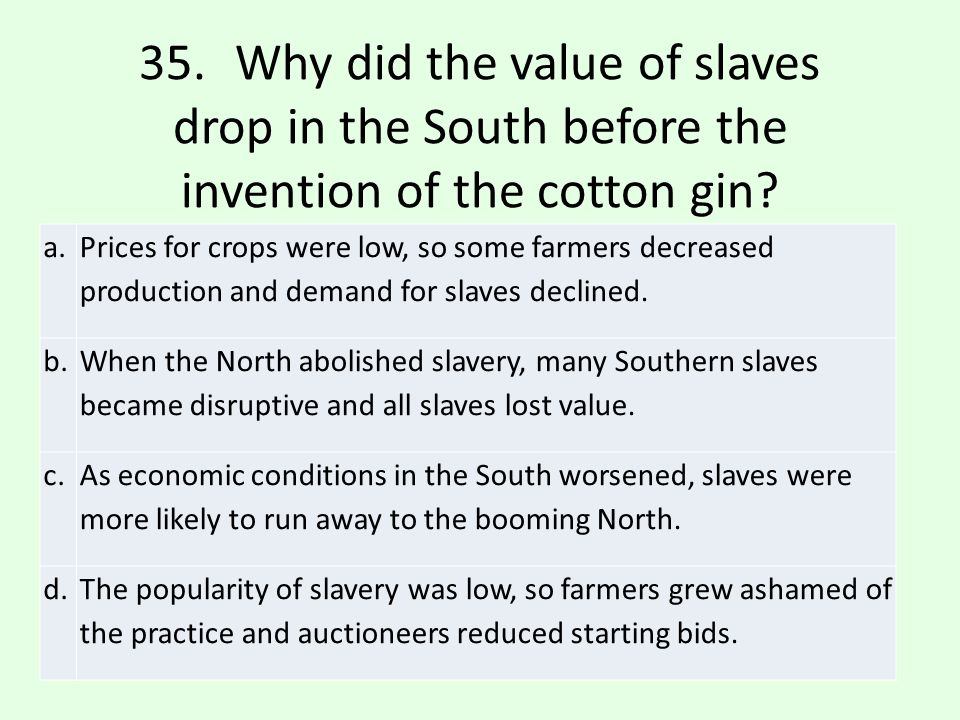 a.Prices for crops were low, so some farmers decreased production and demand for slaves declined.