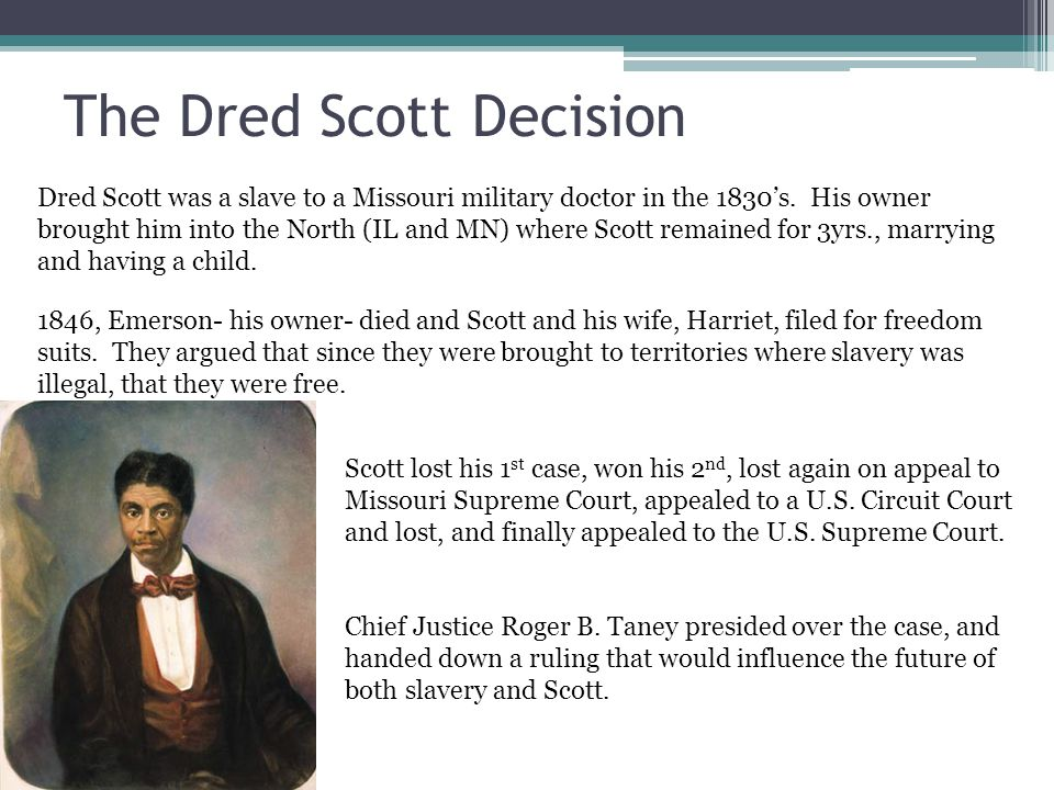 Questions for the Court Two questions needed to be answered by Taney and the Supreme Court: 1) Could Scott, a black man, sue in a federal court.