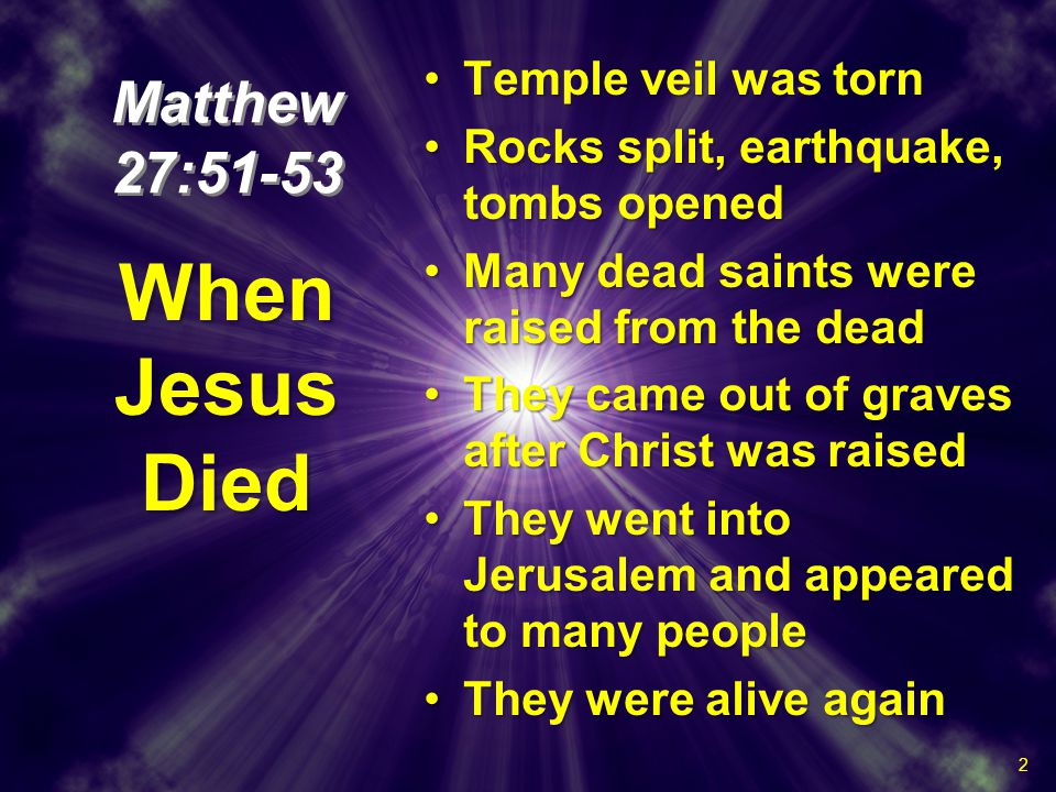Temple veil was tornTemple veil was torn Rocks split, earthquake, tombs openedRocks split, earthquake, tombs opened Many dead saints were raised from
