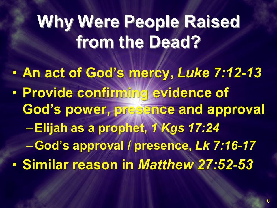Why Were People Raised from the Dead? An act of God's mercy, Luke 7:12-13An act of God's mercy, Luke 7:12-13 Provide confirming evidence of God's powe