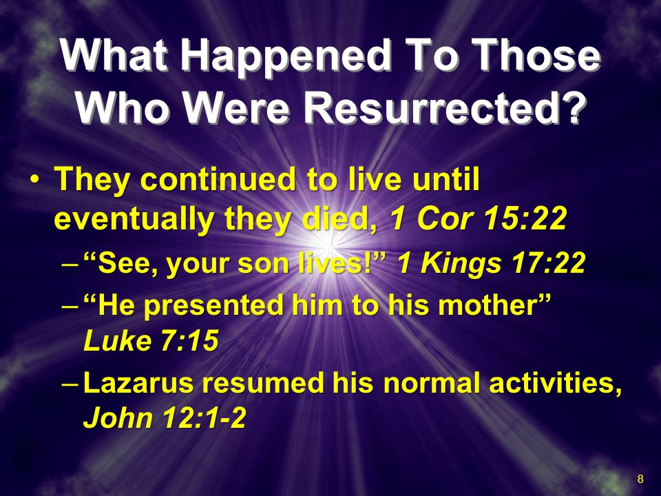 What Happened To Those Who Were Resurrected? They continued to live until eventually they died, 1 Cor 15:22They continued to live until eventually the