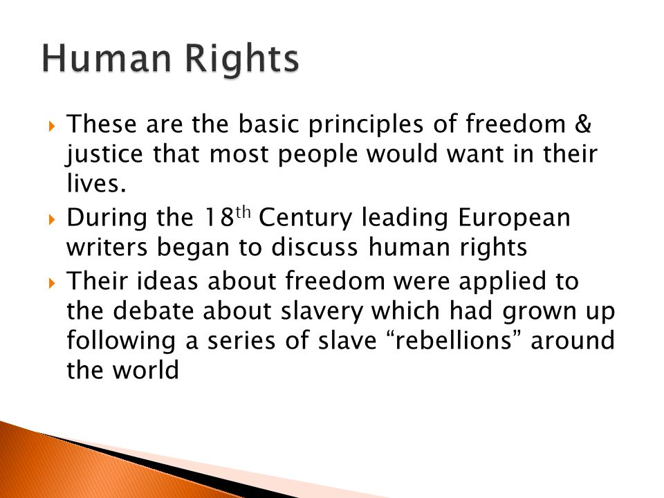  These are the basic principles of freedom & justice that most people would want in their lives.  During the 18 th Century leading European writers