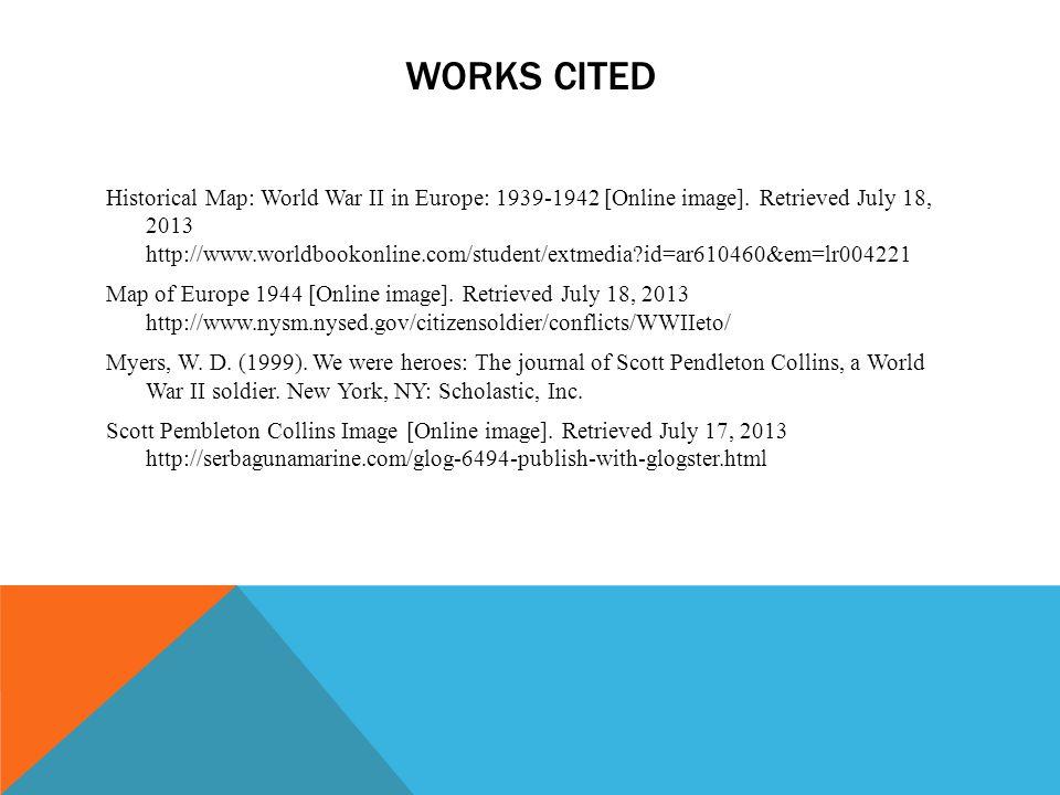 WORKS CITED Historical Map: World War II in Europe: 1939-1942 [Online image]. Retrieved July 18, 2013 http://www.worldbookonline.com/student/extmedia?