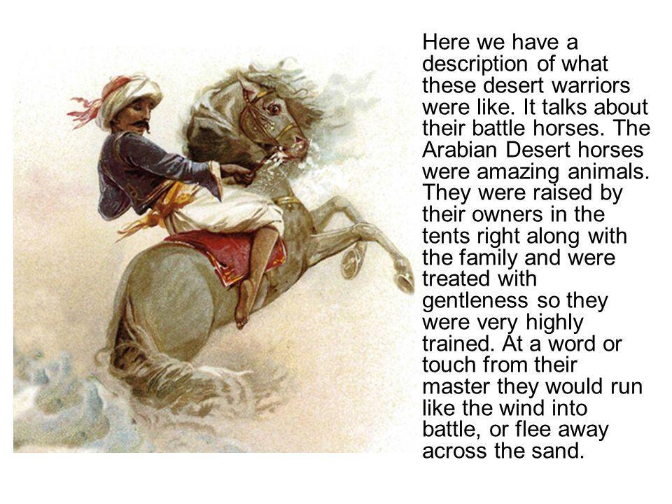 Here we have a description of what these desert warriors were like.