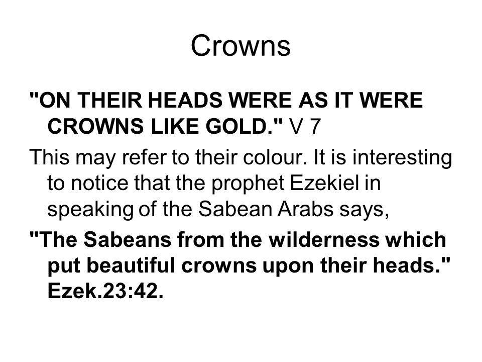 Crowns ON THEIR HEADS WERE AS IT WERE CROWNS LIKE GOLD. V 7 This may refer to their colour.