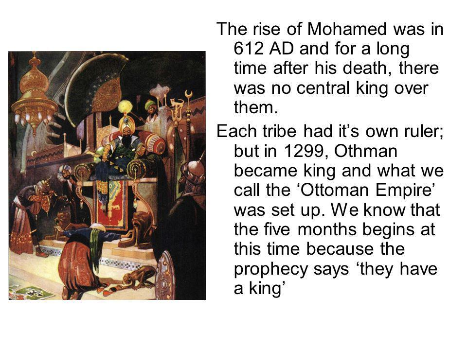 The rise of Mohamed was in 612 AD and for a long time after his death, there was no central king over them.