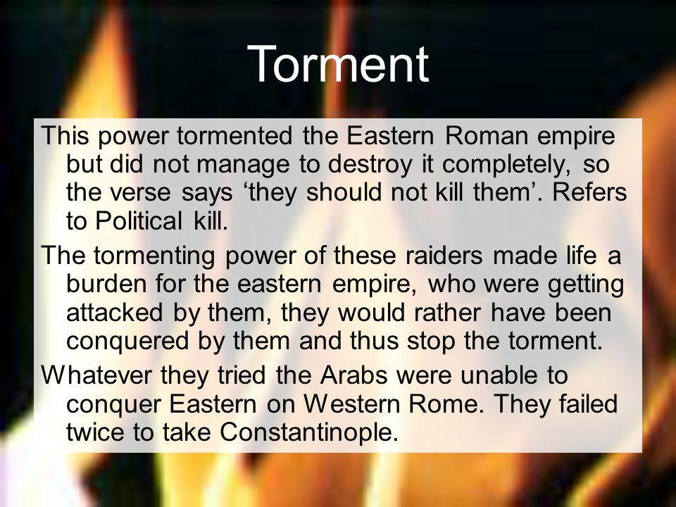 This power tormented the Eastern Roman empire but did not manage to destroy it completely, so the verse says 'they should not kill them'.