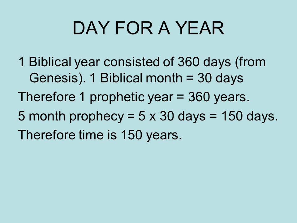 DAY FOR A YEAR 1 Biblical year consisted of 360 days (from Genesis).