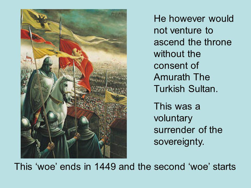He however would not venture to ascend the throne without the consent of Amurath The Turkish Sultan.
