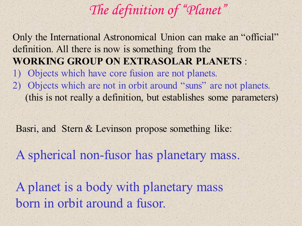 "The definition of ""Planet"" Only the International Astronomical Union can make an ""official"" definition. All there is now is something from the WORKING"