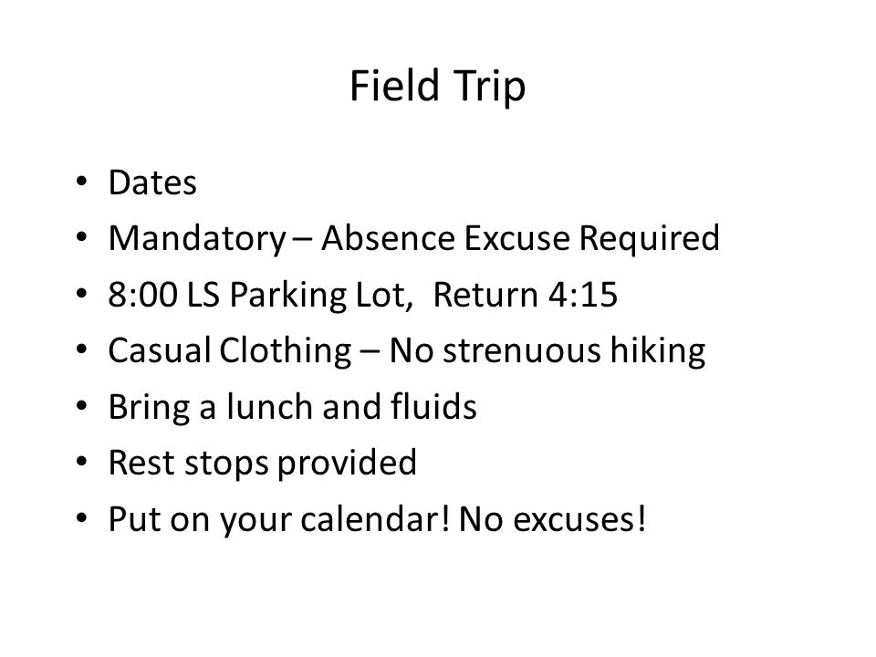 Field Trip Dates Mandatory – Absence Excuse Required 8:00 LS Parking Lot, Return 4:15 Casual Clothing – No strenuous hiking Bring a lunch and fluids R